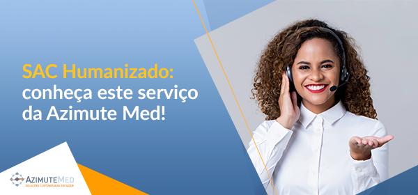 SAC humanizado: conheça este serviço da Azimute Med!